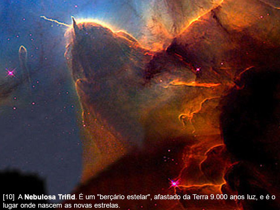 [10] A Nebulosa Trifid. É um berçário estelar , afastado da Terra 9
